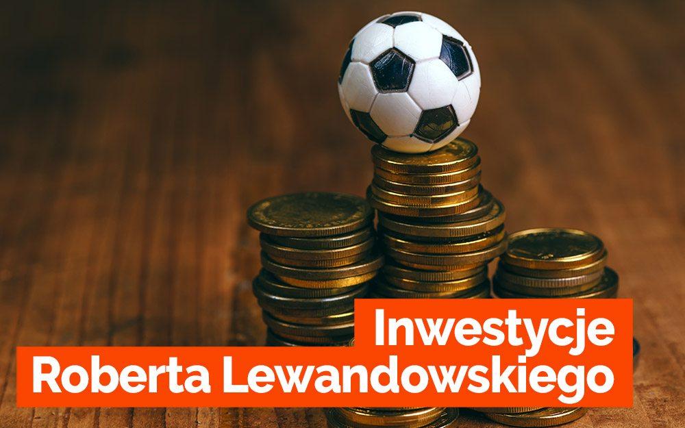 W co inwestuje Robert Lewandowski poza boiskiem
